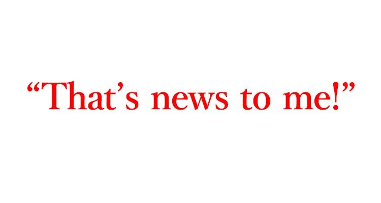 """「初耳」は英語で""""That's news to me!"""""""