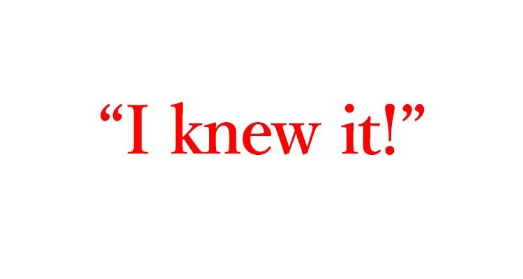 """「やっぱりね!」は英語で""""I knew it!"""""""